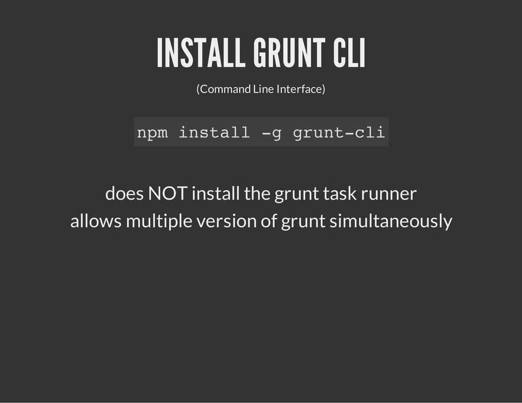 INSTALL GRUNT CLI (Command Line Interface) does...