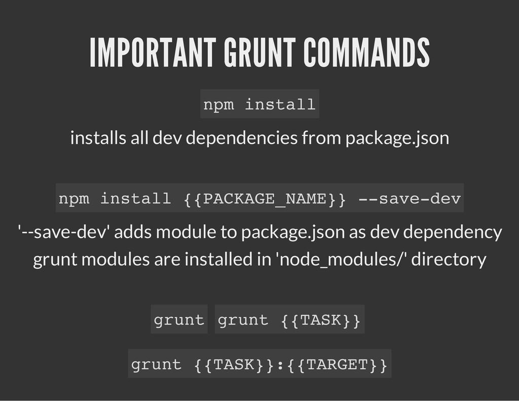 IMPORTANT GRUNT COMMANDS installs all dev depen...