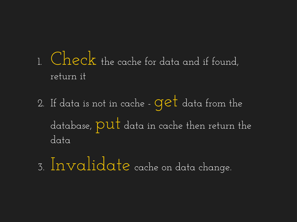 1. Check the cache for data and if found, retur...