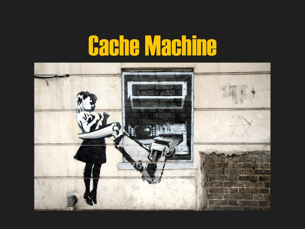 Cache Machine