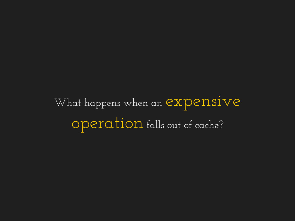 What happens when an expensive operation falls ...