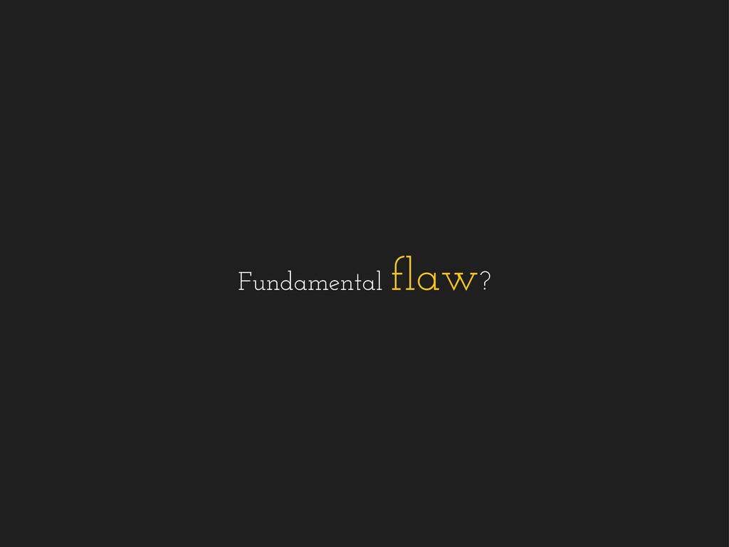 Fundamental flaw?