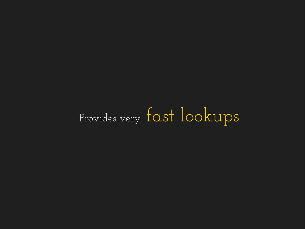 Provides very fast lookups
