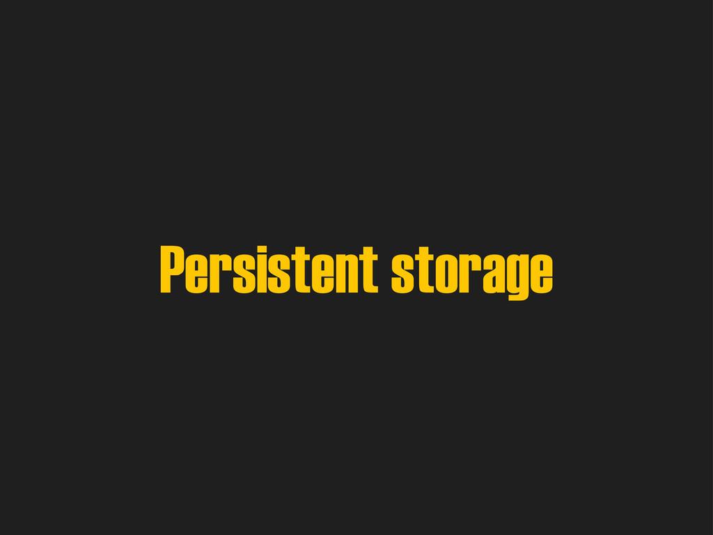 Persistent storage