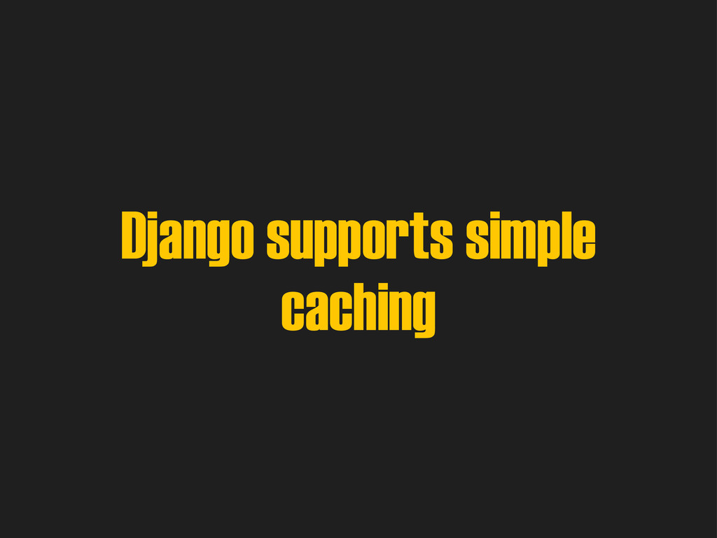 Django supports simple caching