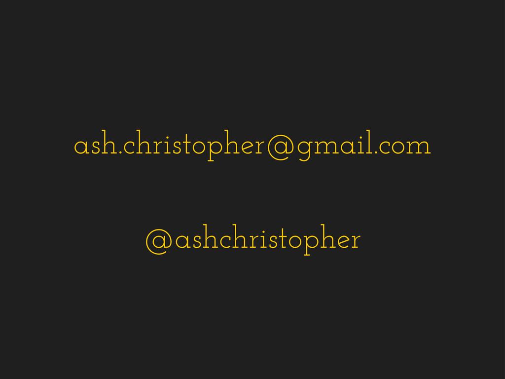 @ashchristopher ash.christopher@gmail.com