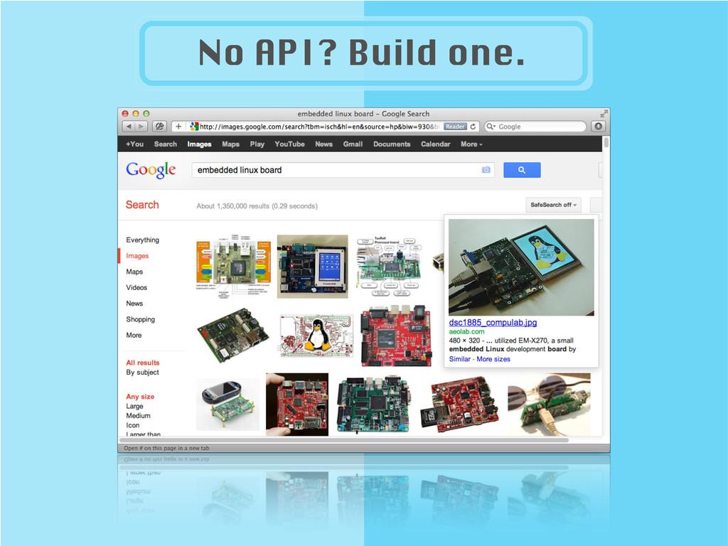 No API? Build one.