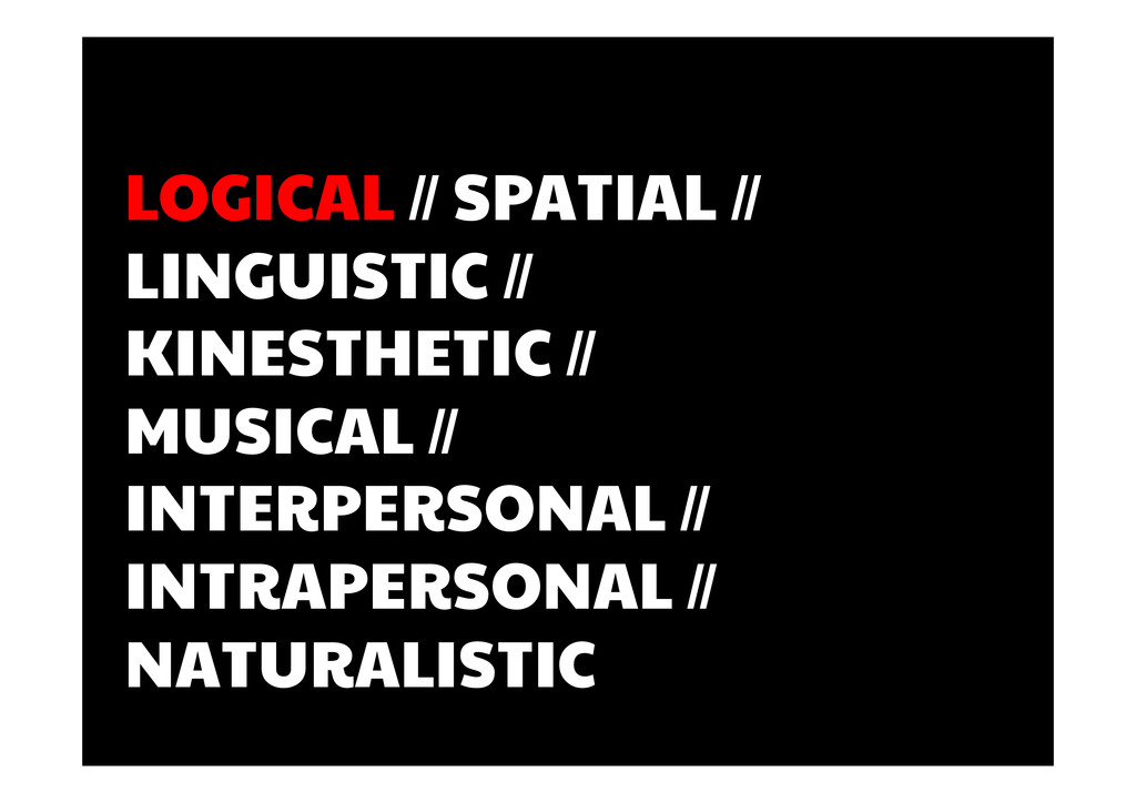 LOGICAL // SPATIAL // LINGUISTIC // KINESTHETIC...