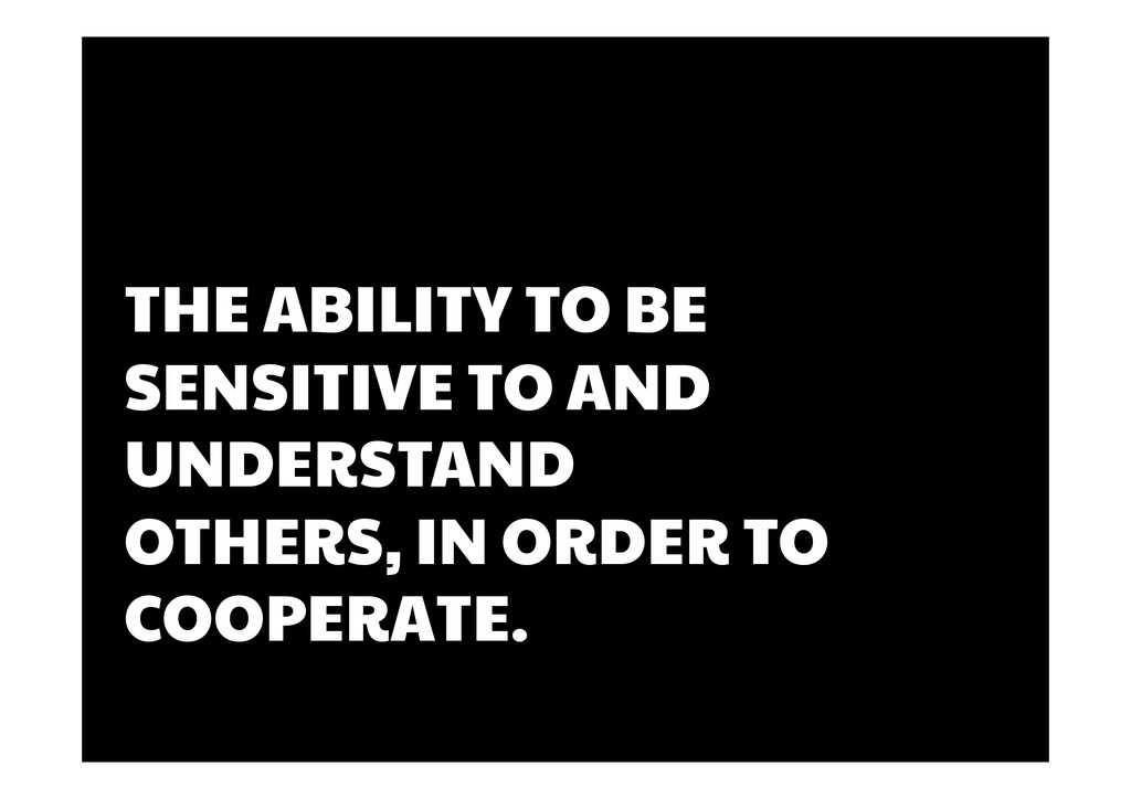 THE ABILITY TO BE SENSITIVE TO AND UNDERSTAND O...