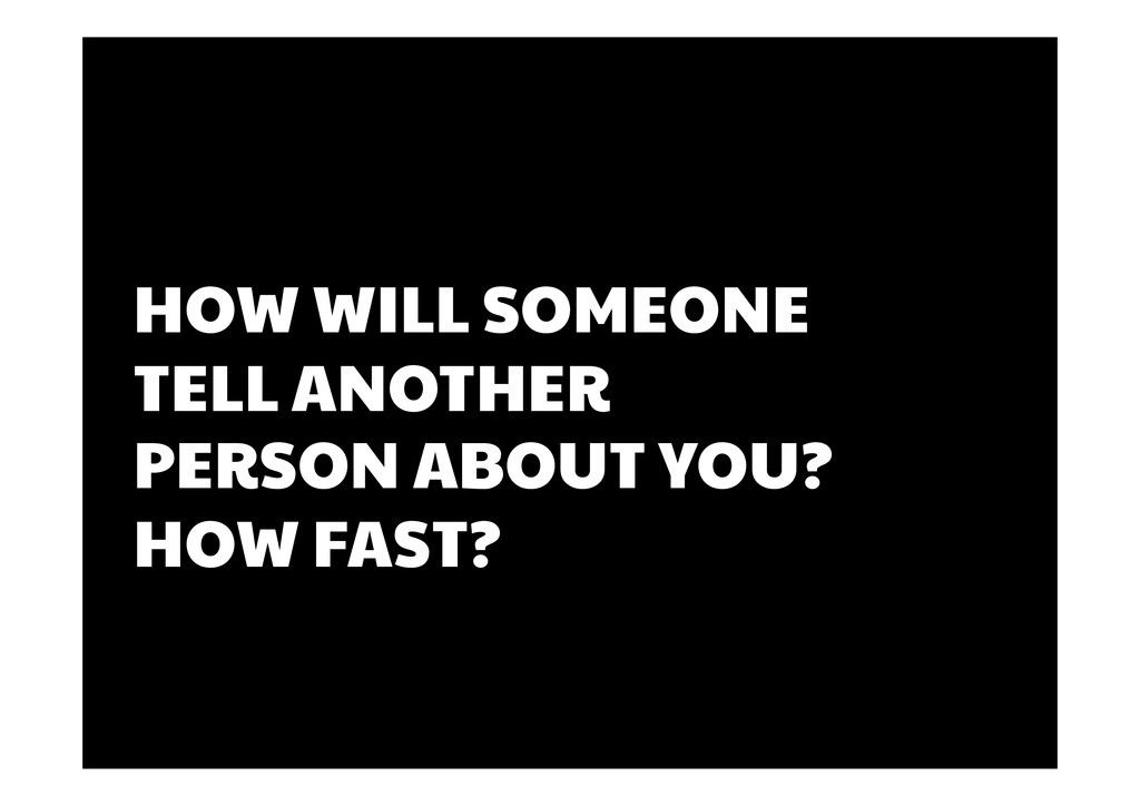 HOW WILL SOMEONE TELL ANOTHER PERSON ABOUT YOU?...