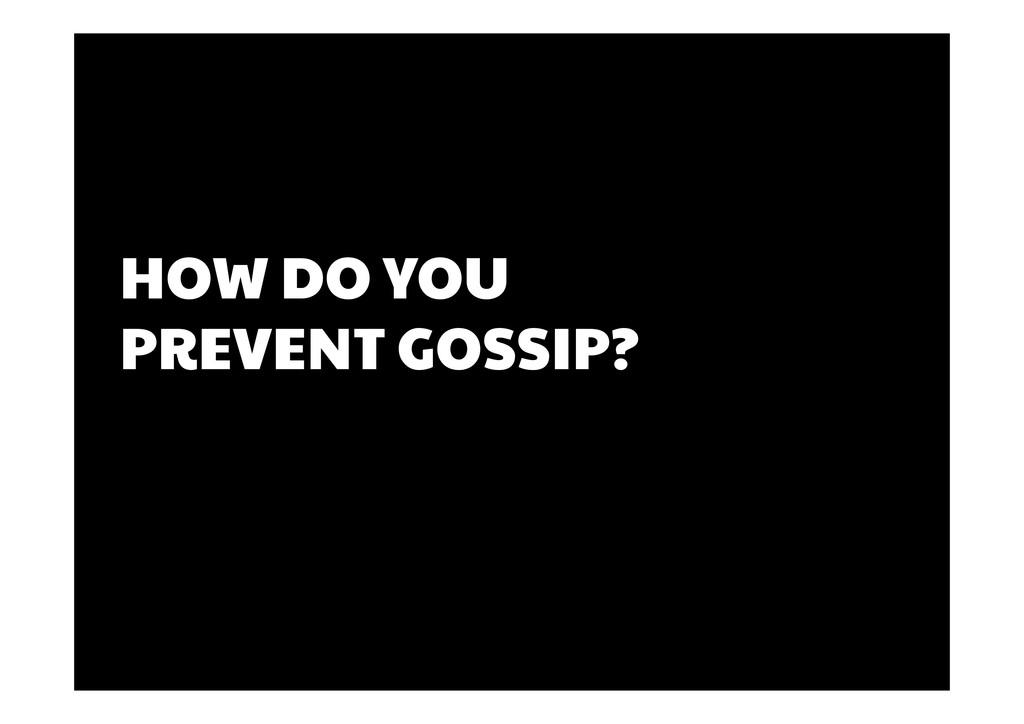 HOW DO YOU PREVENT GOSSIP?