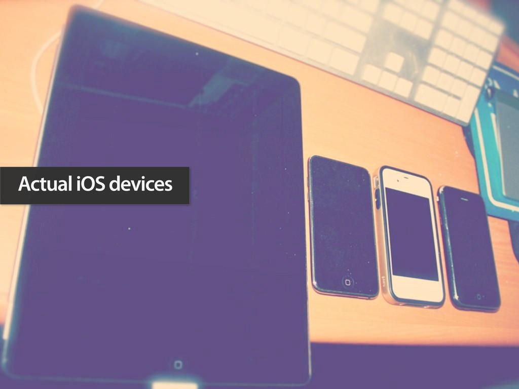 Actual iOS devices