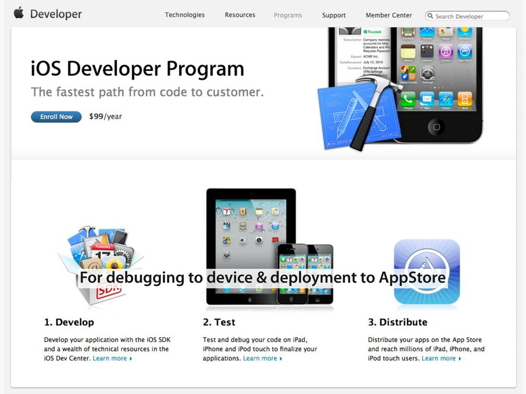 For debugging to device & deployment to AppStore