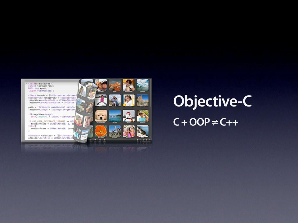 Objective-C C + OOP ≠ C++