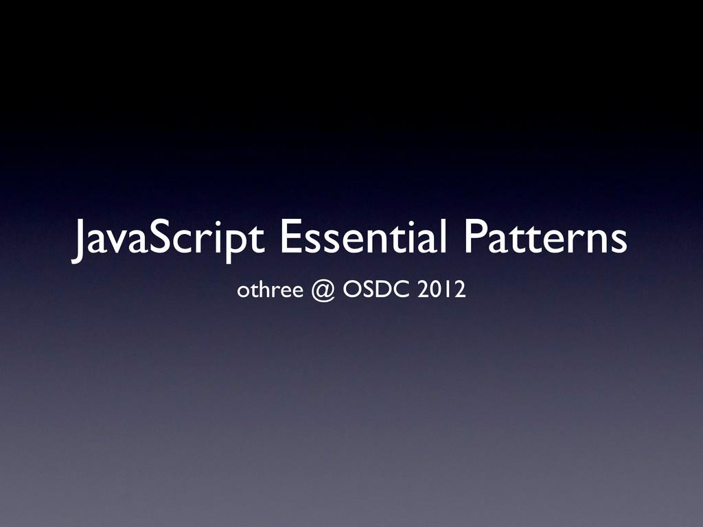 JavaScript Essential Patterns othree @ OSDC 2012