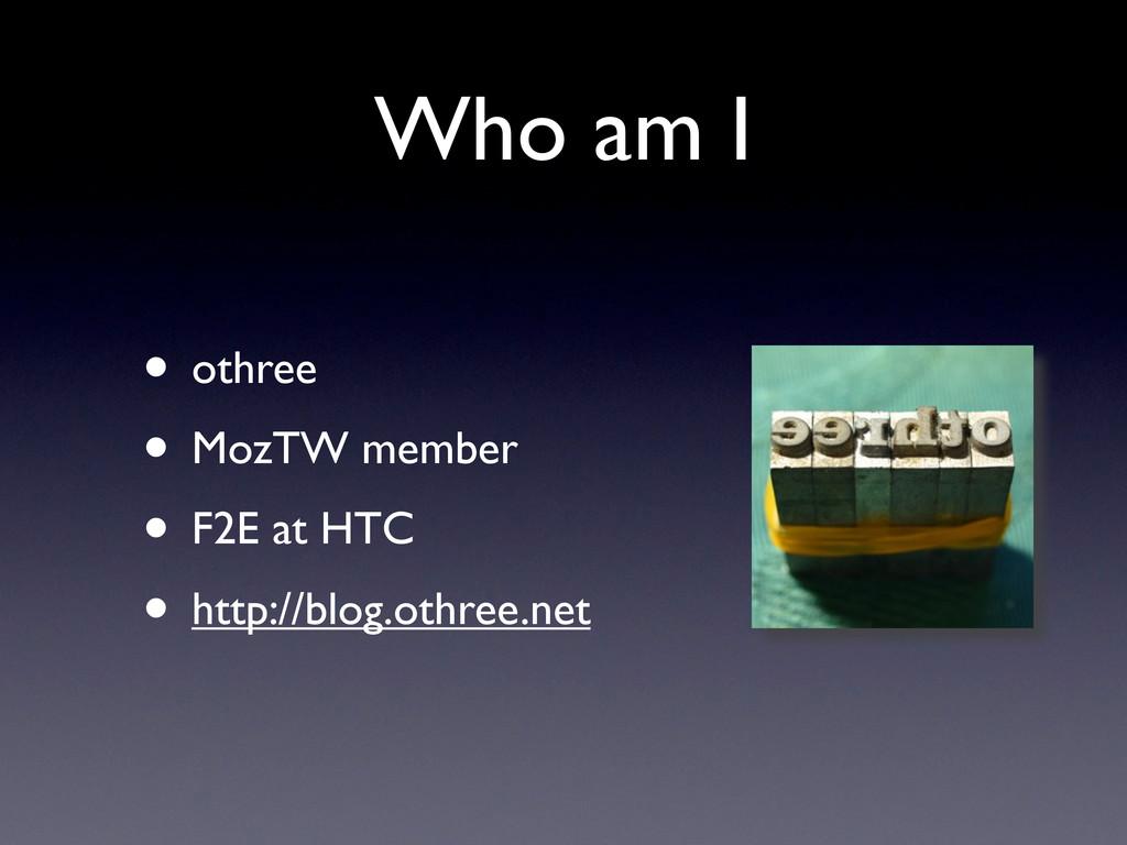 Who am I • othree • MozTW member • F2E at HTC •...