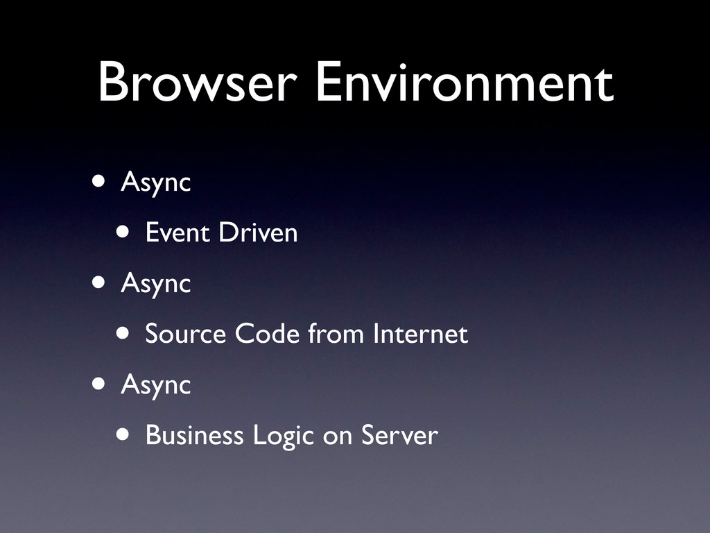 Browser Environment • Async • Event Driven • As...