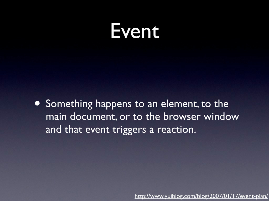 Event • Something happens to an element, to the...