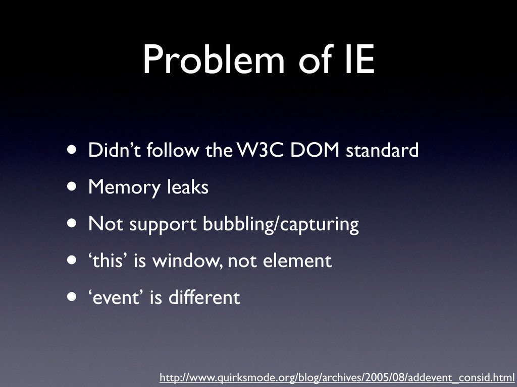 Problem of IE • Didn't follow the W3C DOM stand...