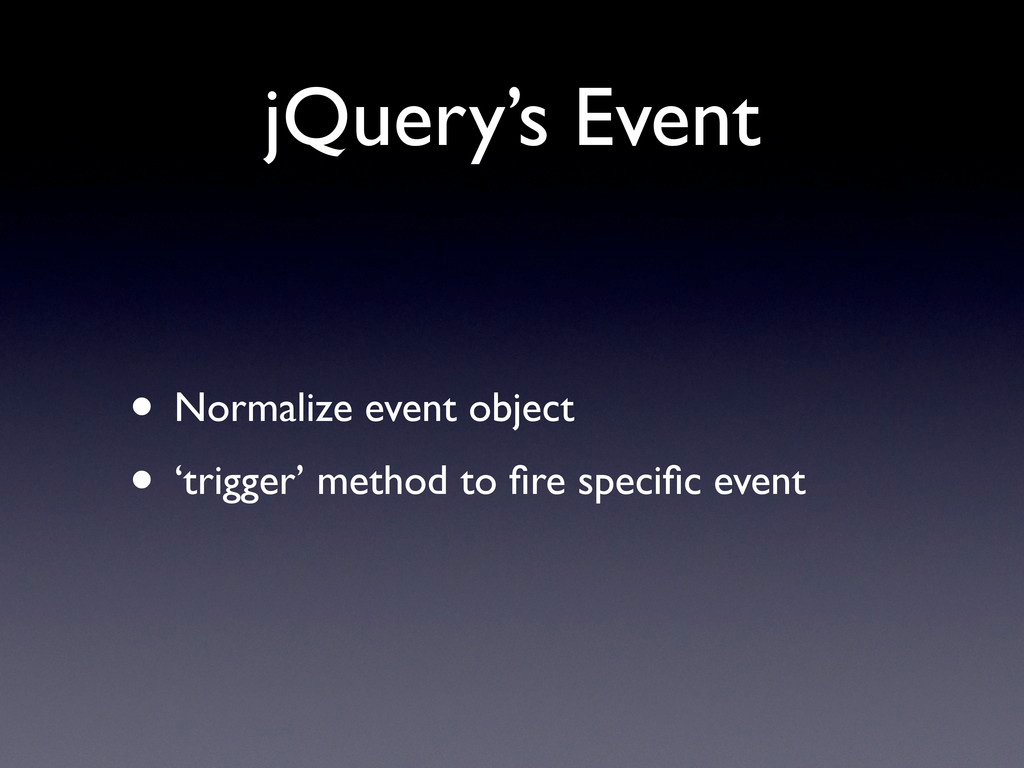 jQuery's Event • Normalize event object • 'trig...