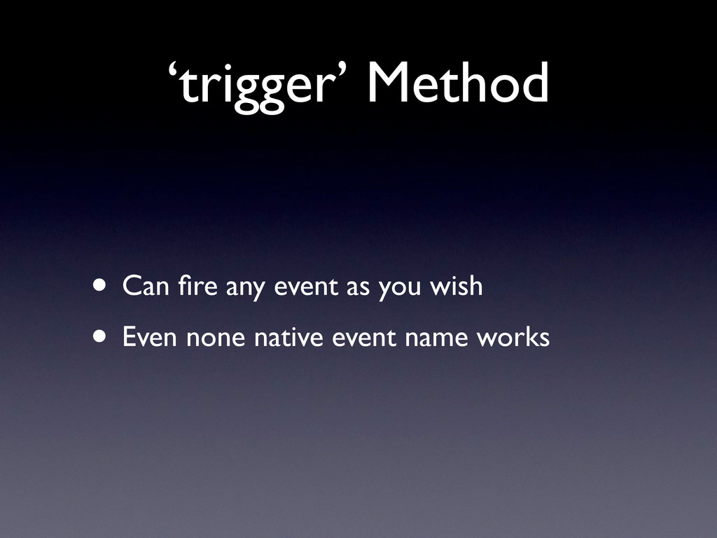 'trigger' Method • Can fire any event as you wis...