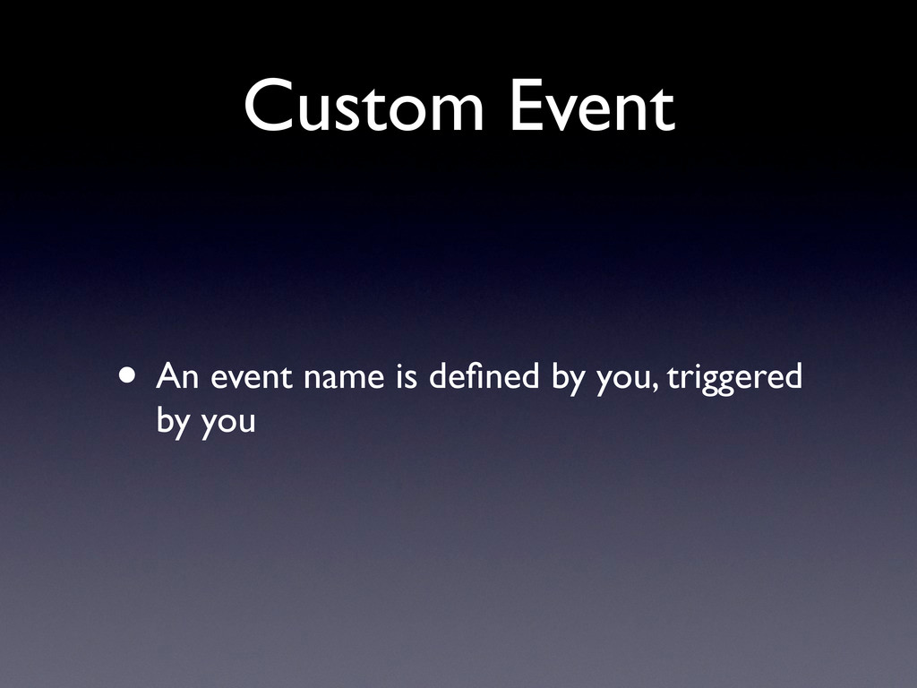 Custom Event • An event name is defined by you, ...