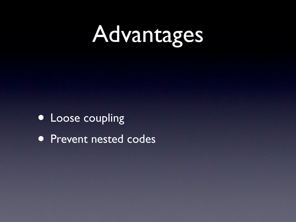 Advantages • Loose coupling • Prevent nested co...