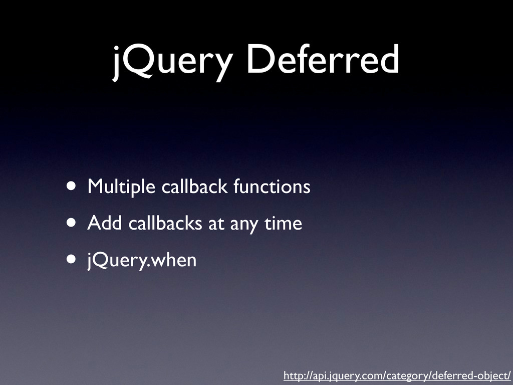 jQuery Deferred • Multiple callback functions •...