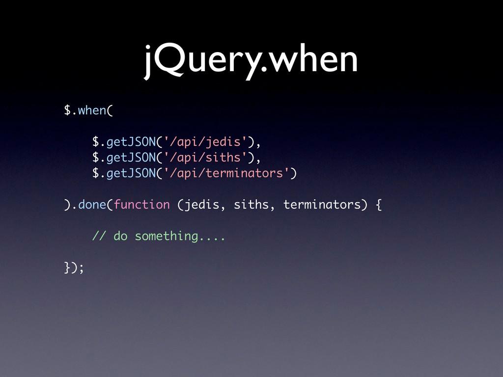 jQuery.when $.when( $.getJSON('/api/jedis'), $....