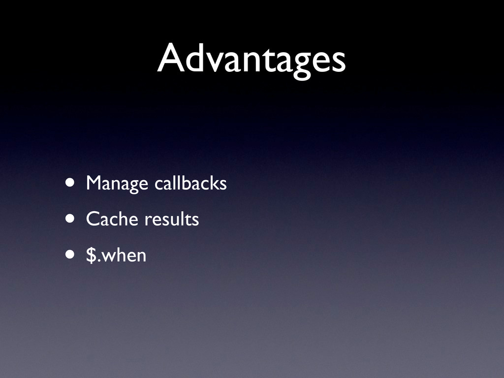 Advantages • Manage callbacks • Cache results •...