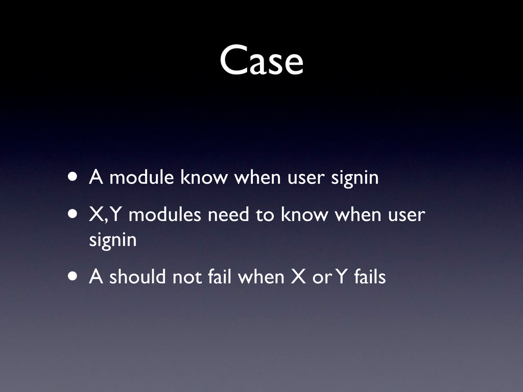 Case • A module know when user signin • X, Y mo...