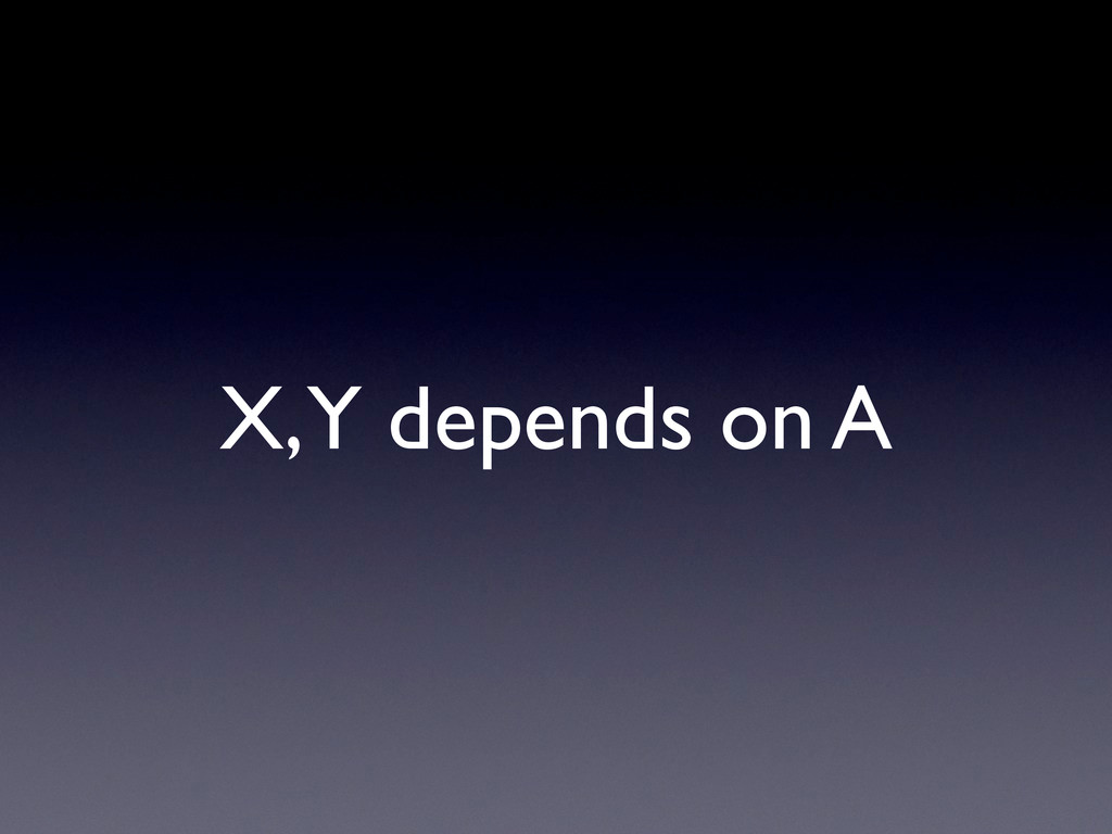 X, Y depends on A