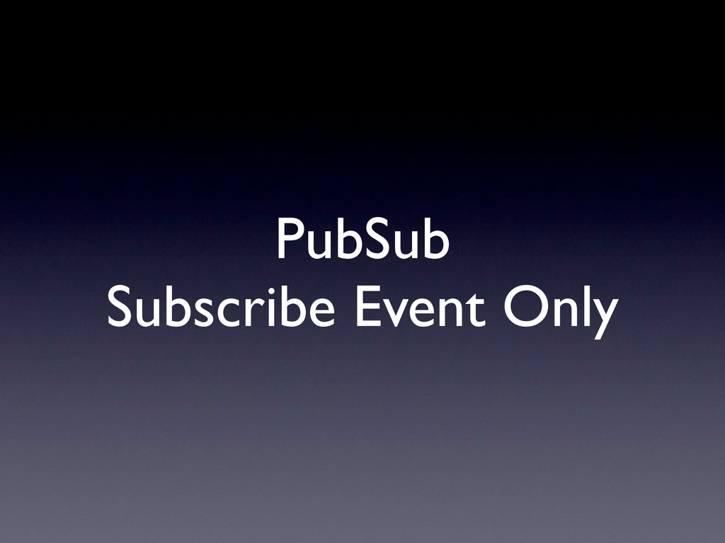 PubSub Subscribe Event Only