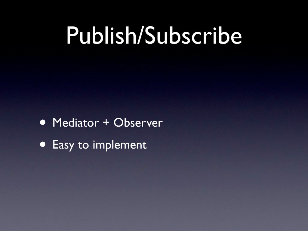 Publish/Subscribe • Mediator + Observer • Easy ...