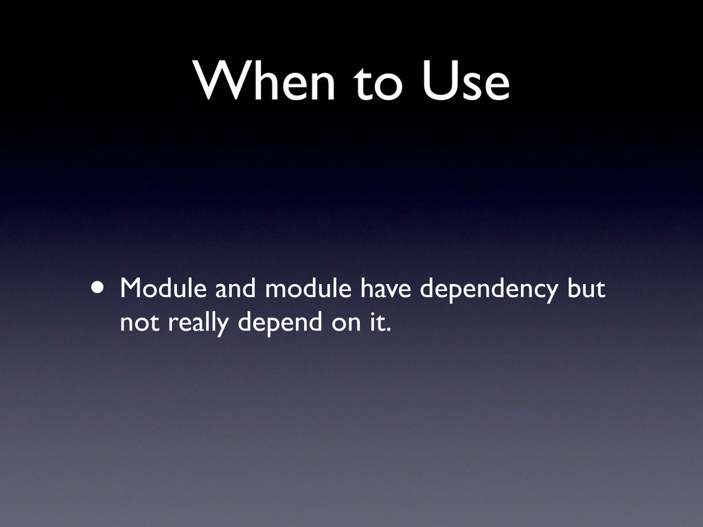 When to Use • Module and module have dependency...