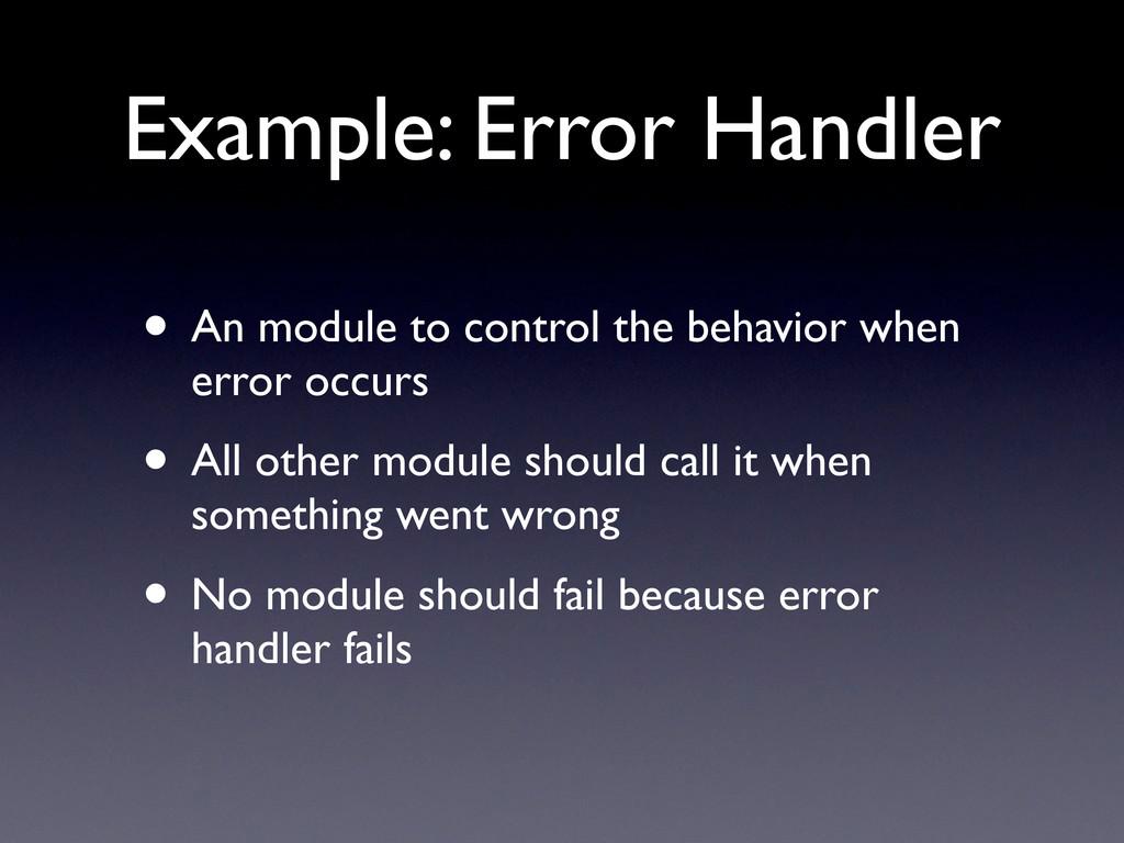 Example: Error Handler • An module to control t...