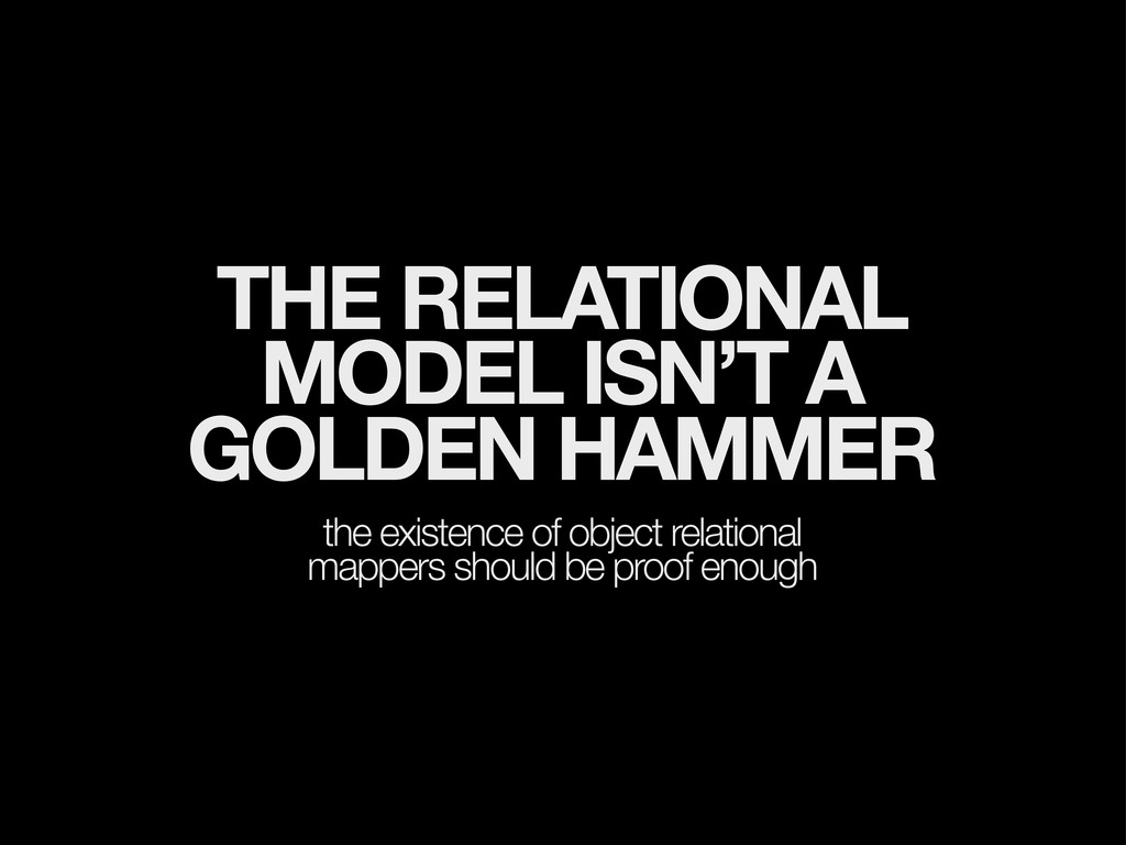 THE RELATIONAL MODEL ISN'T A GOLDEN HAMMER the ...