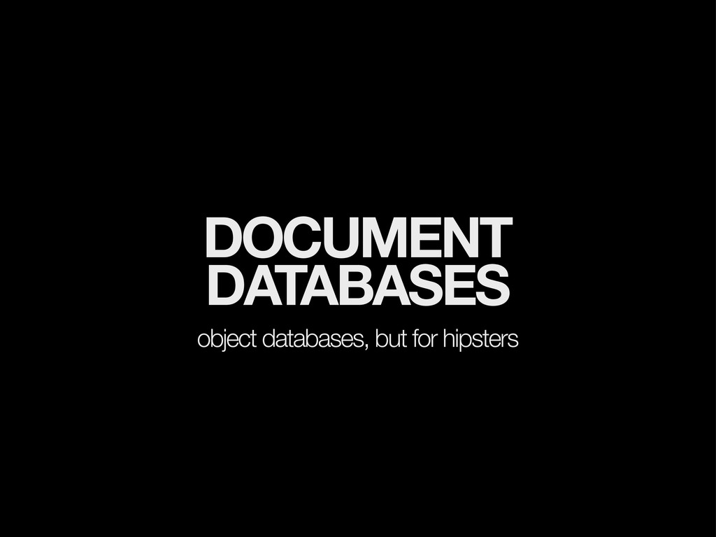 DOCUMENT DATABASES object databases, but for hi...