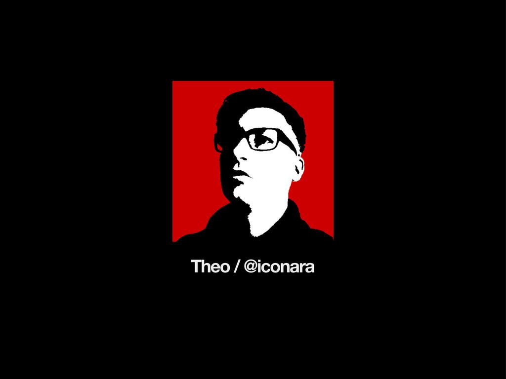 Theo / @iconara