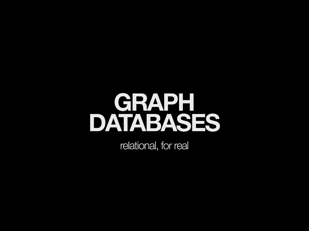 GRAPH DATABASES relational, for real