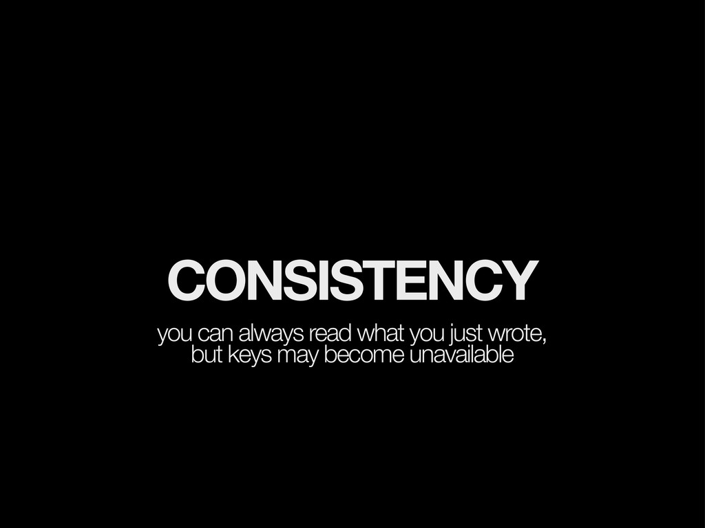 CONSISTENCY you can always read what you just w...