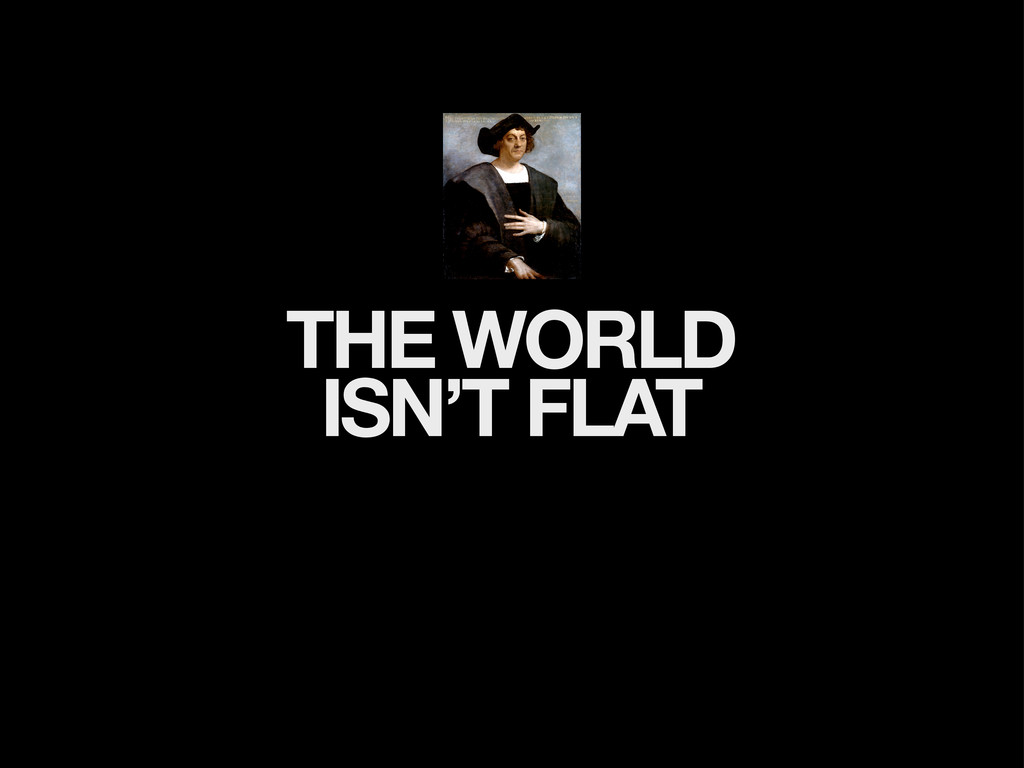 THE WORLD ISN'T FLAT