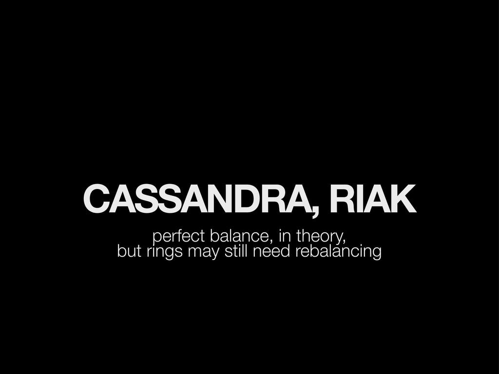CASSANDRA, RIAK perfect balance, in theory, but...