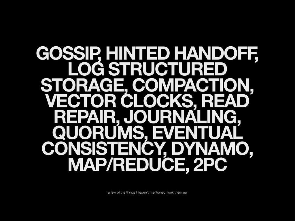 GOSSIP , HINTED HANDOFF , LOG STRUCTURED STORAG...