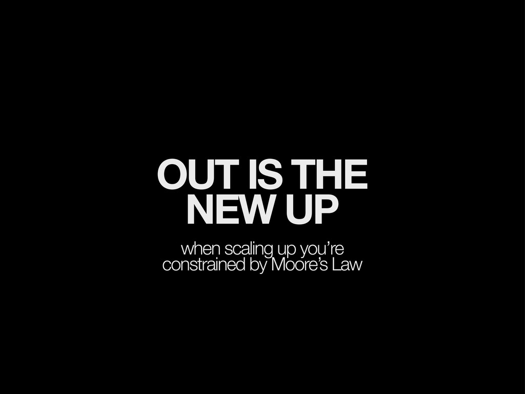 OUT IS THE NEW UP when scaling up you're constr...