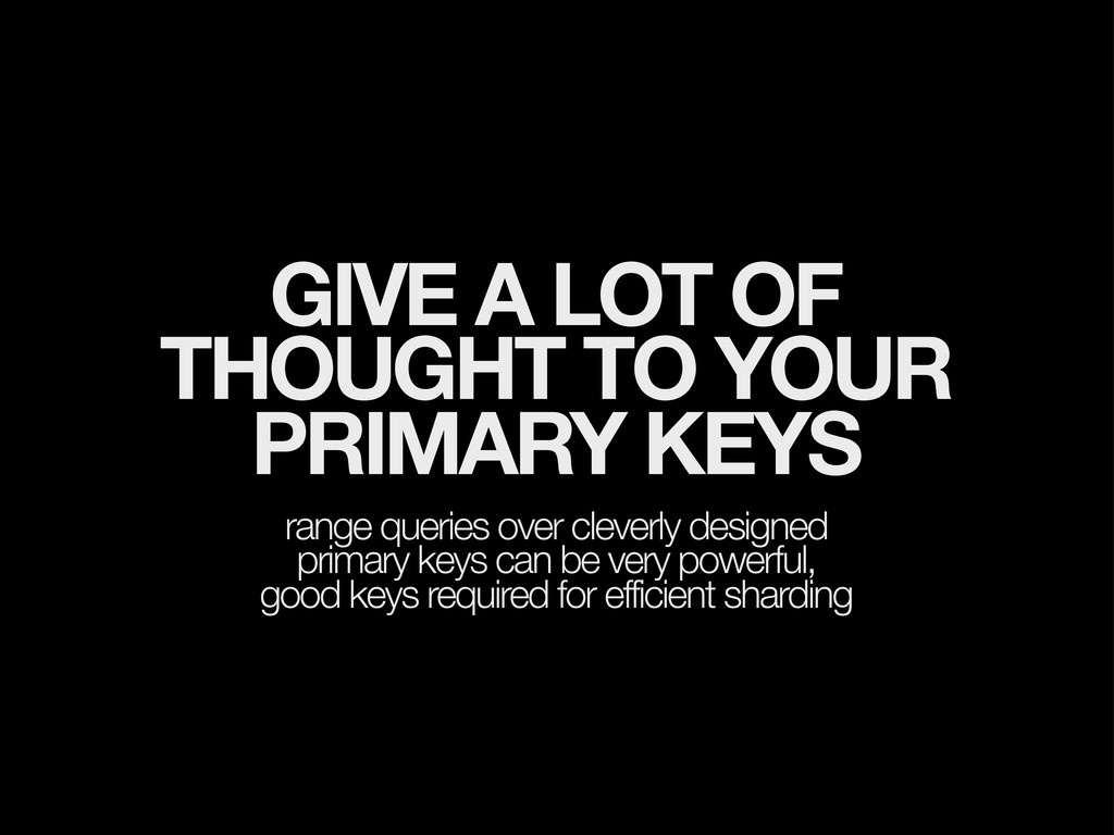 GIVE A LOT OF THOUGHT TO YOUR PRIMARY KEYS rang...
