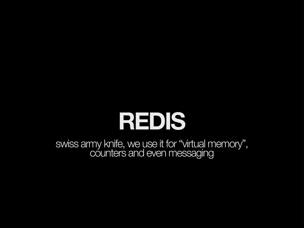 """REDIS swiss army knife, we use it for """"virtual ..."""