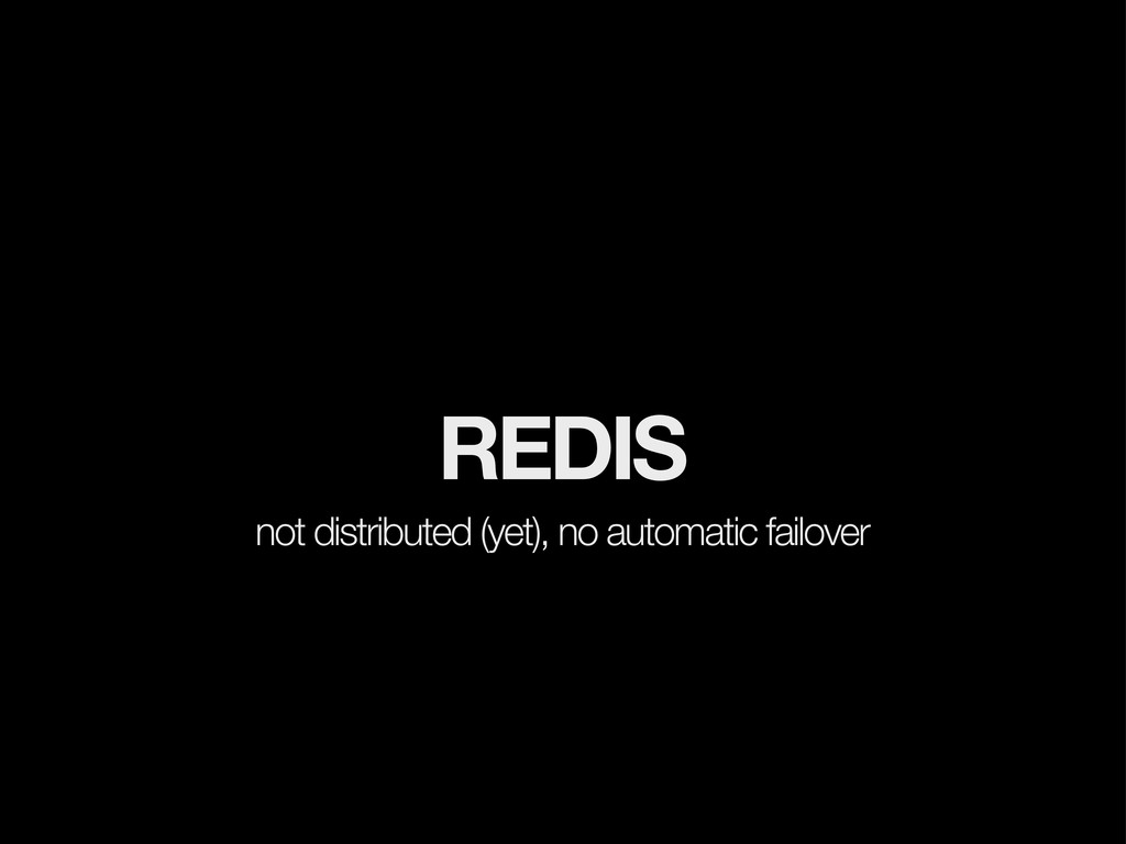 REDIS not distributed (yet), no automatic failo...