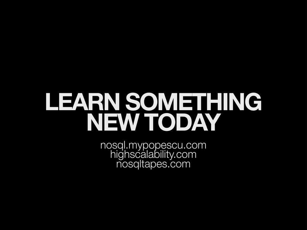 LEARN SOMETHING NEW TODAY nosql.mypopescu.com h...