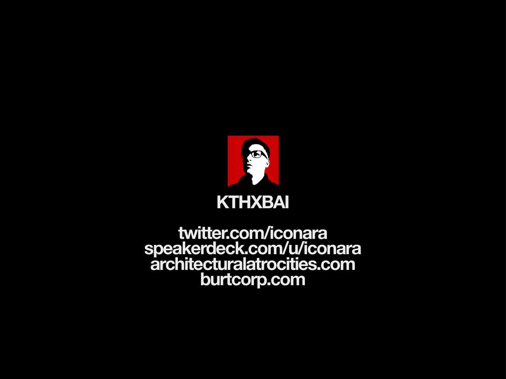 KTHXBAI twitter.com/iconara speakerdeck.com/u/i...